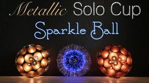 solo cup metallic sparkle ball diy youtube
