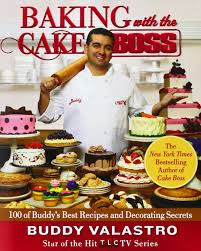 Baking And Cake Decorating Baking With The Cake Boss 100 Of Buddy U0027s Best Recipes And