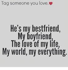 I Love My Boyfriend Meme - tag someone you love he s my bestfriend my boyfriend the rove of my