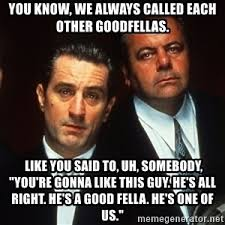 Meme Generator Goodfellas - you know we always called each other goodfellas meme generator