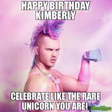 Kimberly Meme - happy birthday kimberly celebrate like the rare unicorn you are