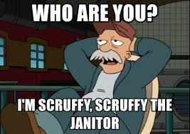 Janitor Meme - who are you i m scruffy scruffy the janitor i m scruffy the