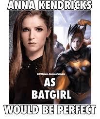 Anna Meme - anna kendricks dcmarvel comicsmovies as batgirl would be perfect