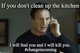 Clean Up Meme - if you don t clean up the kitchen on memegen