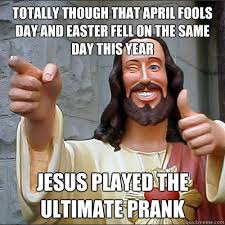 April Fools Day Meme - totally though that april fools day and easter fell on the same