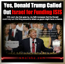 Israel Memes - trump called out israel for funding isis jew world order