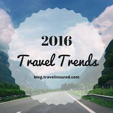 2016 travel trends travel tips and ideas
