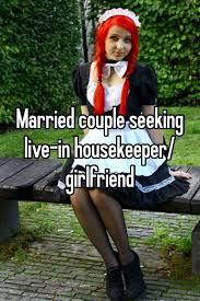 Seeking Live Married Seeking Live In Housekeeper