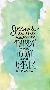 thanksgiving quotes pinterest jesus christ is the same yesterday and today and forever