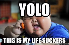 Fat Asian Kid Meme - yolo this is my life suckers fat asian kid meme generator