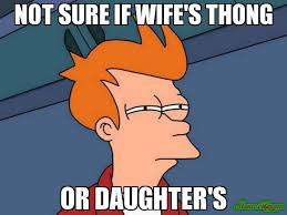 Thong Meme - not sure if wife s thong or daughter s meme