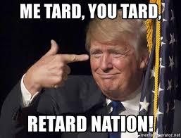 Retard Meme Generator - me tard you tard retard nation t rumpd meme generator