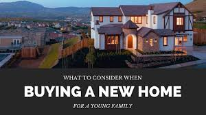 what to consider when buying a home what to consider when buying a new home for a young family