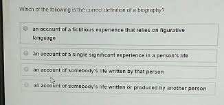 biography definition and characteristics which if the following is the correct definition of a biography