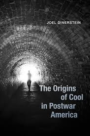 the origins of cool in postwar america joel dinerstein