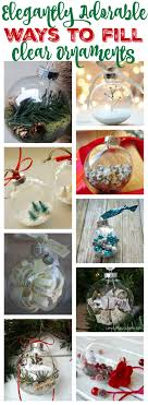 20 elegantly adorable ways to fill clear ornaments the happy housie