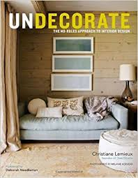 Undecorate The NoRules Approach To Interior Design Christiane - Home interior design books