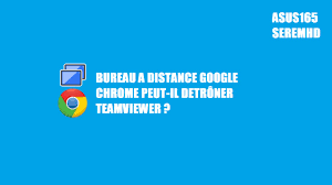 chrome bureau à distance bureau a distance chrome