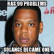 99 Problems Meme - solange attacks jay z meme s