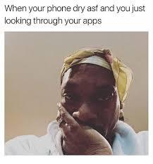 Phone Dry Meme - 25 best memes about phone dry asf phone dry asf memes
