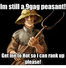 Peasant Meme - im still a gag peasant get meto hot soi can rank up please
