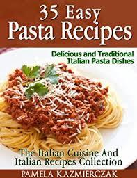 easy pasta recipes 35 easy pasta recipes delicious and traditional italian pasta