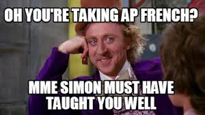 Must Have Memes - meme maker oh youre taking ap french mme simon must have taught