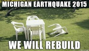 Earthquake Meme - michigan earthquake 5 2 15 meme on imgur