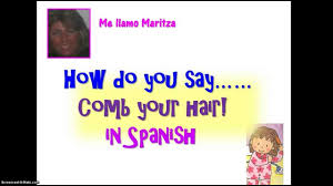 do you say u0027comb your u0027 in spanish youtube