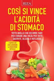 cos罧 si vince acidit罌 di stomaco by edizioni riza issuu