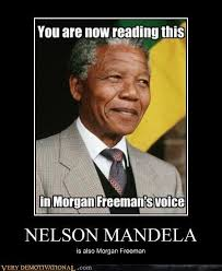 Meme Nelson - nelson mandela is also morgan freeman nelson mandela s death