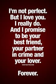 35 Best I Love You - i m not perfect but i love you i really do and i promise to be