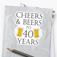 birthday cheers cheers and beers to 40 years quote 40th birthday gift