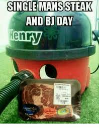 Steak And Bj Meme - 25 best memes about bj day bj day memes
