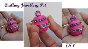 How To Decorate Pot At Home by Quilling Miniature Jewellery Pot In 3d Diy Youtube