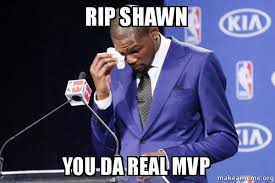 Shawn Meme - rip shawn you da real mvp kevin durant you da the real mvp make