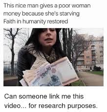 Meme Poor - this nice man gives a poor woman money because she s starving faith