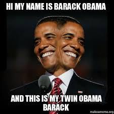 Hi My Name Is Meme - hi my name is barack obama and this is my twin obama barack two