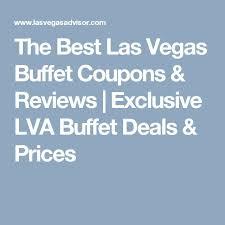 Las Vegas Best Buffet 2013 by Best 25 Las Vegas Coupons Ideas On Pinterest Deals To Las Vegas