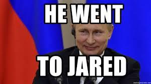 he went to jared putin jared meme generator