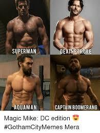 Magic Mike Meme - superman aquaman deathstroke captain boomerang magic mike dc