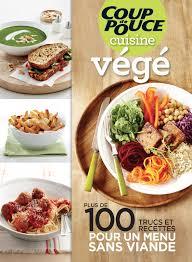 cuisine végé coup de pouce cuisine végé 2017 tva publications magazines