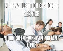 Customer Service Meme - meanwhile at du customer service image dubai memes