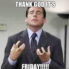 Thank Fuck Its Friday Meme - thank god it s friday tgif quickmeme