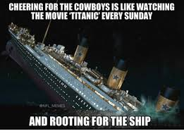 Titanic Meme - cheering for the cowboys is like watching the movie titanic every