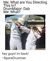 Drum Major Meme - me what are you directing this in drum major dab me what hey