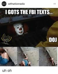 Uh Meme - radio wtfnationradio i gots the fbi texts doj uh oh fbi meme on