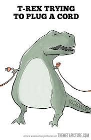 Funny T Rex Meme - t rex trying to pull a plug cord t rex s short arms know your meme