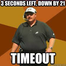Andy Reid Meme - 3 seconds left down by 21 timeout andy reid quickmeme