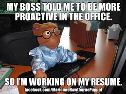 Office Boss Meme - my boss told me to be more proactive in the office so i m working